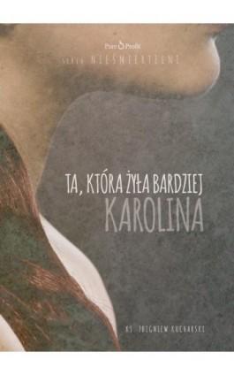 Ta, która żyła bardziej. Karolina - Ks.Marek Dziewiecki - Audiobook - 978-83-64855-25-2