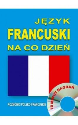 Język francuski na co dzień. Rozmówki polsko-francuskie - Praca zbiorowa - Audiobook - 978-83-944567-2-6