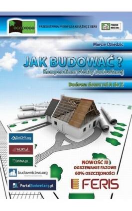 Jak budować? Kompendium wiedzy budowlanej - Marcin Dziedzic - Ebook - 978-83-932846-0-3