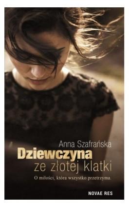 Dziewczyna ze złotej klatki - Anna Szafrańska - Ebook - 978-83-8083-733-1