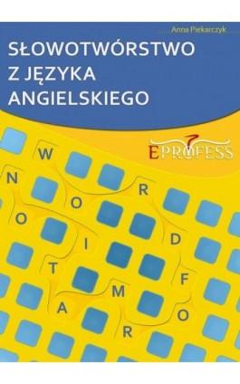 Słowotwórstwo z Języka Angielskiego - Anna Piekarczyk - Ebook - 978-83-63435-15-8