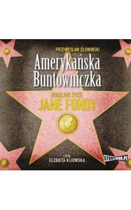 Amerykańska Buntowniczka - Przemysław Słowiński - Audiobook - 978-83-62121-38-0