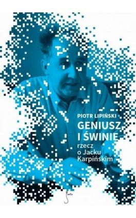 Geniusz i świnie - Piotr Lipiński - Ebook - 978-83-62247-31-8