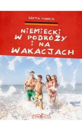 Niemiecki w Podróży i na Wakacjach - Edyta Pawlik - Ebook - 978-83-63435-43-1