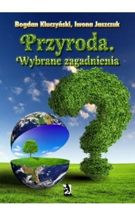 Przyroda. Wybrane zagadnienia - Bogdan Kluczyński, Iwona Jaszczuk - Ebook - 978-83-63548-20-9