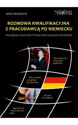 Rozmowa Kwalifikacyjna z Pracodawcą po Niemiecku - Anna Piekarczyk - Ebook - 978-83-63435-08-0