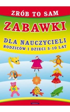 Zrób to sam. Zabawki dla nauczycieli, rodziców i dzieci 5-10 lat - Beata Guzowska - Ebook - 978-83-7774-438-3