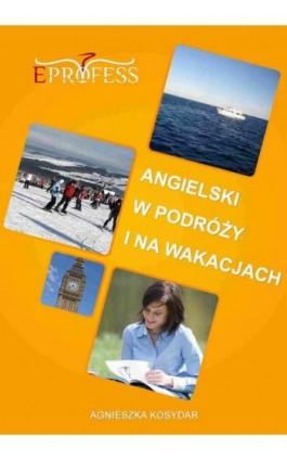 Angielski w Podróży i na Wakacjach - Agnieszka Kosydar - Ebook - 978-83-63435-18-9