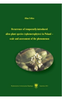 Occurrence of temporarily-introduced alien plant species (ephemerophytes) in Poland – scale and assessment of the phenomenon - Alina Urbisz - Ebook - 978-83-226-2313-8