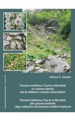 Petasites kablikianus Tausch ex Berchtold as a pioneer species and its abilities to colonise initial habitats. Petasites kabliki - Aldona K. Uziębło - Ebook - 978-83-8012-475-2