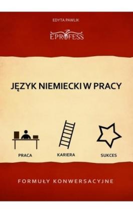 Język Niemiecki w Pracy – Formuły Konwersacyjne - Edyta Pawlik - Ebook - 978-83-63435-19-6