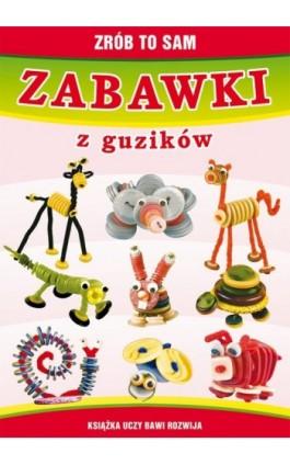 Zabawki z guzików. Zrób to sam - Beata Guzowska - Ebook - 978-83-7774-558-8