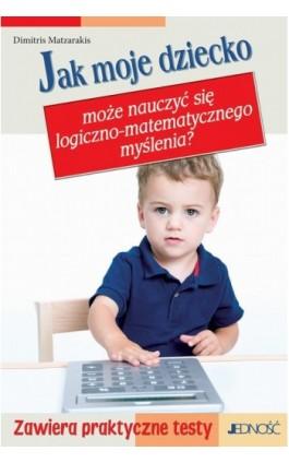 Jak moje dziecko może nauczyć się logiczno-matematycznego myślenia - Dimitris Matzarakis - Ebook - 978-83-7660-551-7