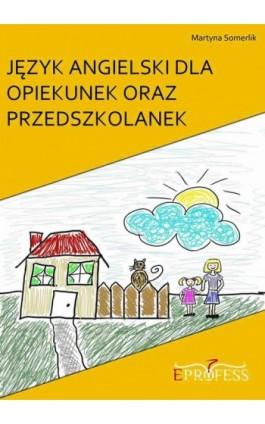 Język Angielski Dla Opiekunek oraz Przedszkolanek - Martyna Somerlik - Ebook - 978-83-929643-9-1