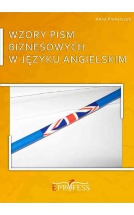 Wzory Pism Biznesowych w Języku Angielskim - Anna Piekarczyk - Ebook - 978-83-63435-13-4