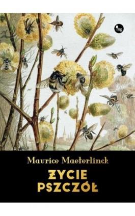 Życie pszczół - Maurice Maeterlinck - Ebook - 978-83-7779-460-9