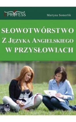 Słowotwórstwo z Języka Angielskiego w Przysłowiach - Martyna Somerlik - Ebook - 978-83-930208-6-7