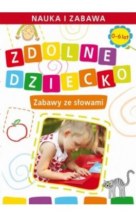 Zdolne dziecko. Zabawy ze słowami.  0-6 lat - Joanna Paruszewska - Ebook - 978-83-7898-325-5