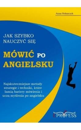 Jak szybko nauczyć się mówić po angielsku - Anna Piekarczyk - Ebook - 978-83-63435-10-3