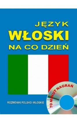 Język włoski na co dzień. Rozmówki polsko-włoskie - Praca zbiorowa - Audiobook - 978-83-944567-8-8