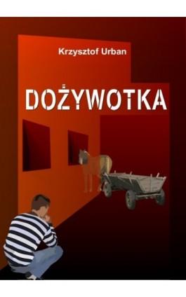 Dożywotka - Krzysztof Urban - Ebook - 978-83-61184-31-7