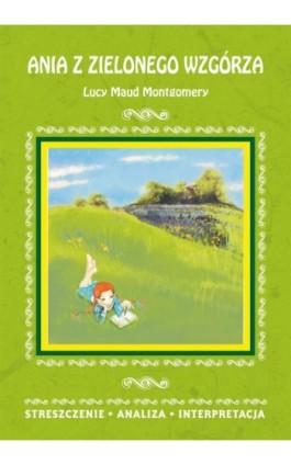 Ania z Zielonego Wzgórza Lucy Maud Montgomery. Streszczenie, analiza, interpretacja - Marta Zawalich - Ebook - 978-83-7898-412-2