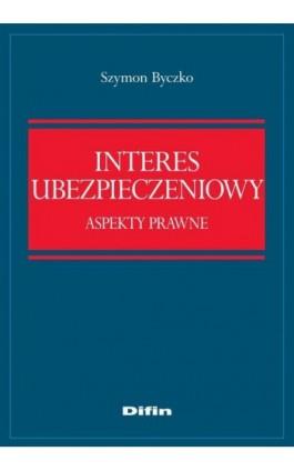 Interes ubezpieczeniowy. Aspekty prawne - Szymon Byczko - Ebook - 978-83-7641-911-4