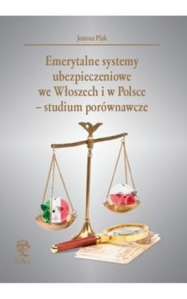 Emerytalne systemy ubezpieczeniowe  we Włoszech i w Polsce – studium porównawcze - Joanna Plak - Ebook - 978-83-64447-33-4