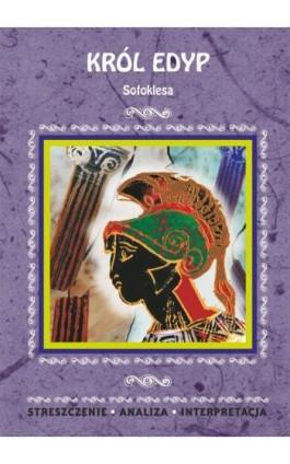Król Edyp Sofoklesa. Streszczenie, analiza, interpretacja - Agnieszka Marszał - Ebook - 978-83-7898-411-5