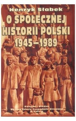 O społecznej historii Polski 1945-1989 - Henryk Słabek - Ebook - 978-83-05-13635-8