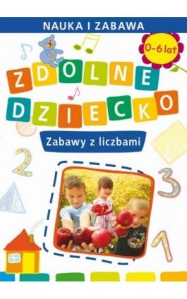Zdolne dziecko. Zabawy z liczbami - Joanna Paruszewska - Ebook - 978-83-7898-396-5