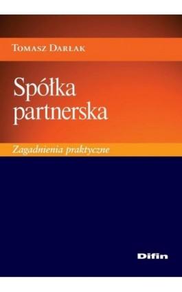 Spółka partnerska. Zagadnienia praktyczne - Tomasz Darłak - Ebook - 978-83-7930-179-9