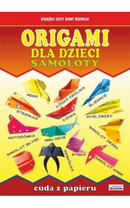 Origami dla dzieci. Samoloty. Cuda z papieru - Beata Guzowska - Ebook - 978-83-7898-426-9