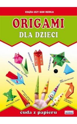 Origami dla dzieci. Cuda z papieru - Beata Guzowska - Ebook - 978-83-7898-428-3