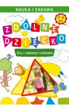 Zdolne dziecko. Gry i zabawy ruchowe. 0-6 lat - Joanna Paruszewska - Ebook - 978-83-7898-441-2