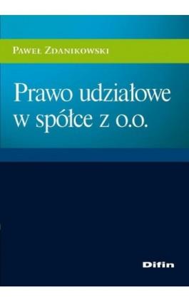 Prawo udziałowe w spółce z o.o. - Paweł Zdanikowski - Ebook - 978-83-7930-191-1