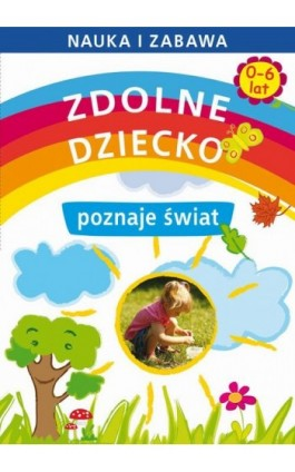 Zdolne dziecko poznaje świat 0-6 lat - Joanna Paruszewska - Ebook - 978-83-7898-486-3