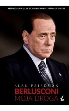 Berlusconi. Moja droga - Alan Friedman - Ebook - 978-83-7999-673-5