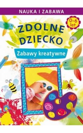 Zdolne dziecko. Zabawy kreatywne. 0-6 lat - Joanna Paruszewska - Ebook - 978-83-7898-485-6