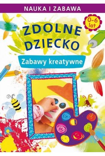 Zdolne dziecko. Zabawy kreatywne. 0-6 lat - Ebook - 978-83-7898-485-6
