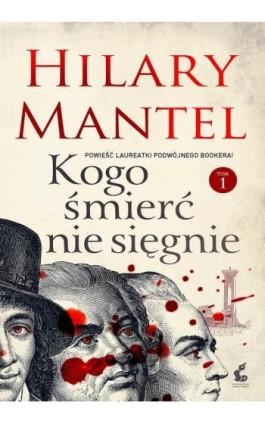 Kogo śmierć nie sięgnie T1 - Hilary Mantel - Ebook - 978-83-7999-060-3