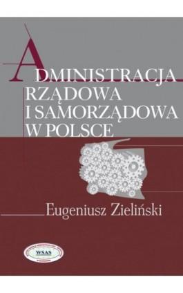 Administracja rządowa i samorządowa w Polsce - Eugeniusz Zieliński - Ebook - 978-83-7545-441-3