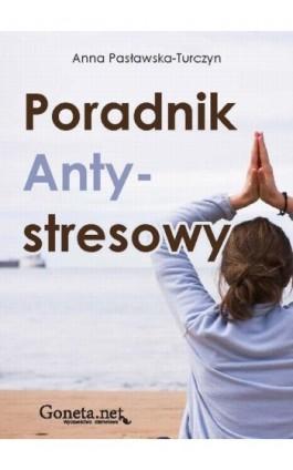 Poradnik antystresowy - Anna Pasławska-Turczyn - Ebook - 978-83-63783-43-3