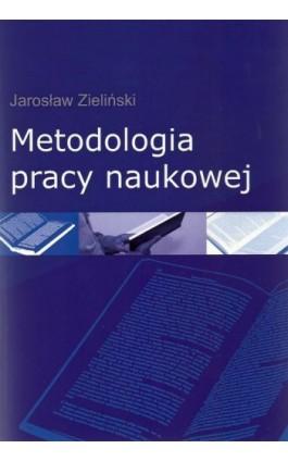 Metodologia pracy naukowej - Jarosław Zieliński - Ebook - 978-83-7545-364-5