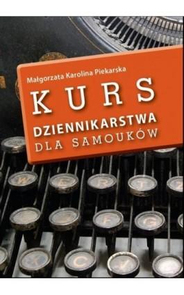 Kurs dziennikarstwa dla samouków - Małgorzata Karolina Piekarska - Ebook - 978-83-63879-04-4
