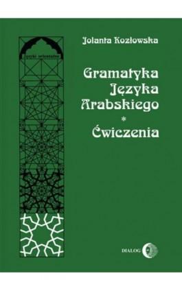 Gramatyka języka arabskiego. Ćwiczenia - Jolanta Kozłowska - Ebook - 978-83-8002-609-4