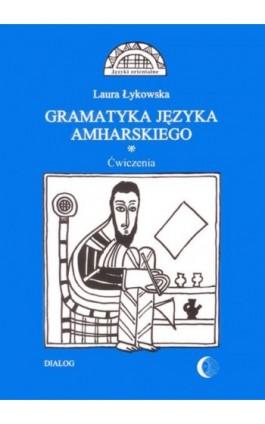 Gramatyka języka amharskiego. Ćwiczenia - Laura Łykowska - Ebook - 978-83-8002-636-0