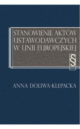 Stanowienie aktów ustawodawczych w Unii Europejskiej - Anna Doliwa-Klepacka - Ebook - 978-83-7545-548-9