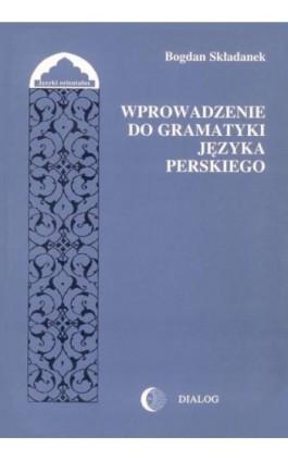 Wprowadzenie do gramatyki języka perskiego - Bogdan Składanek - Ebook - 978-83-8002-634-6