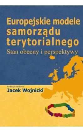 Europejskie modele samorządu terytorialnego - Jacek Wojnicki - Ebook - 978-83-7545-509-0
